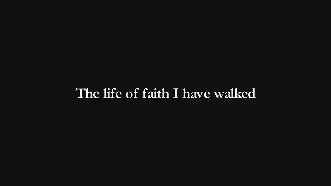 The life of faith I have walked